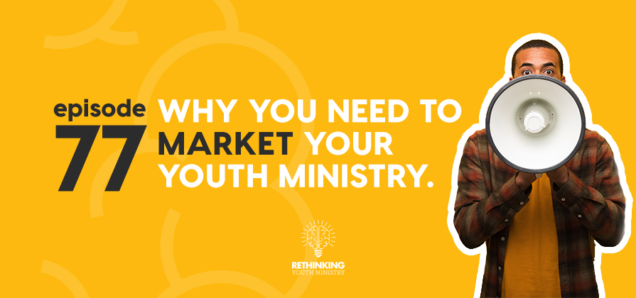 Why You Need to Market Your Youth Ministry