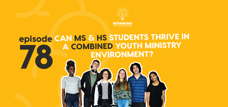 RYM 078: Can MS & HS Students Thrive In A Combined Youth Ministry Environment?