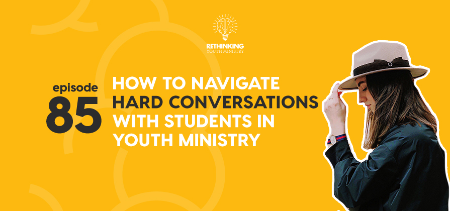RYM 085: How To Navigate Hard Conversations With Students In Youth Ministry
