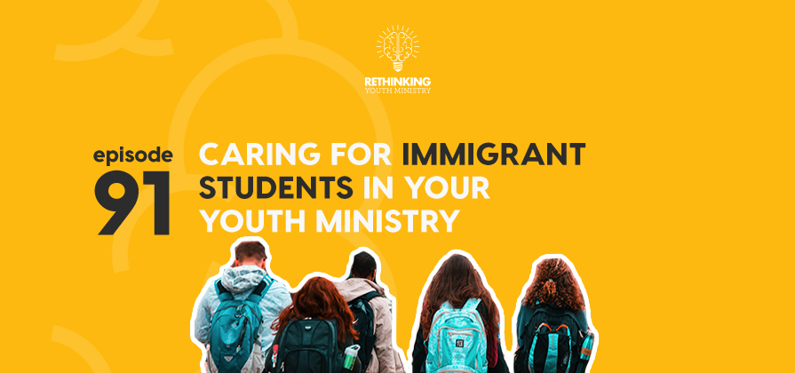 RYM 091: Caring For Immigrant Students In Your Youth Ministry