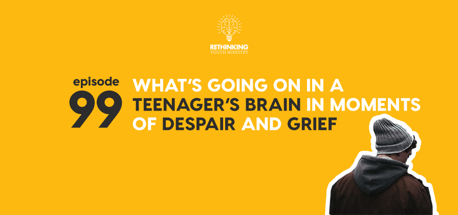 RYM 099: What's Going On In A Teenager's Brain In Moments Of Despair And Grief